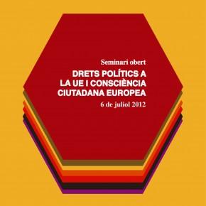 Seminari DRETS POLÍTICS A LA UE I CONSCIÈNCIA EUROPEA 06-07-12